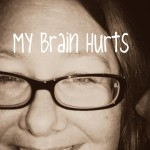 My Brain Hurts