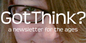 Link to: GotThink? a newsletter for the ages